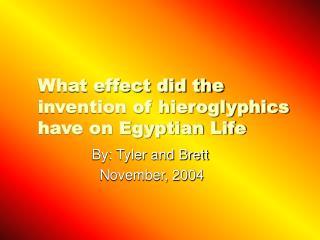 What effect did the invention of hieroglyphics have on Egyptian Life