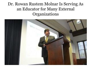 Dr. Rowan Rustem Molnar Is Serving As an Educator for Many External Organizations