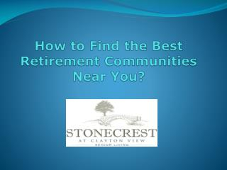 How to Find the Best Retirement Communities Near You?
