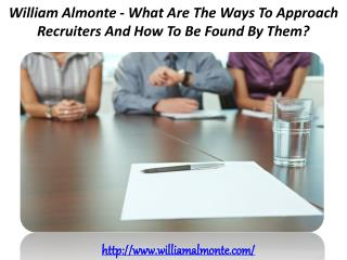 William Almonte - What Are The Ways To Approach Recruiters And How To Be Found By Them?