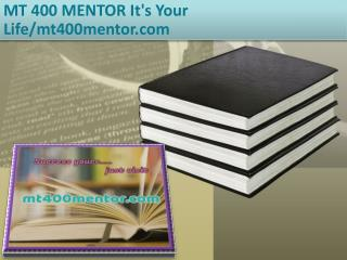 MT 400 MENTOR It's Your Life/mt400mentor.com