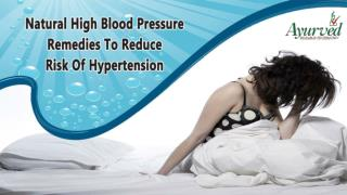 Natural High Blood Pressure Remedies To Reduce Risk Of Hypertension