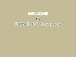 HQMOULD : The Manufacture of Best Quality Cost-efficient Highly Durable Heavy Duty Moulds