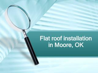 Flat roof installation in Moore, OK