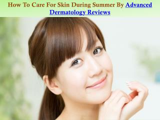 How To Care For Skin During Summer By Advanced Dermatology Reviews
