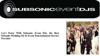 Let's Party With Subsonic Event DJs, the Best Orlando Wedding DJ & Event Entertainment Service Provider
