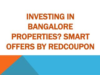 Investing in Bangalore Properties? Smart Offers by RedCoupon