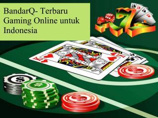 BandarQ- Terbaru Gaming Online untuk Indonesia