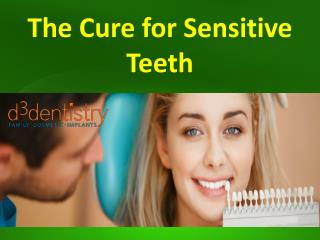The Cure for Sensitive Teeth