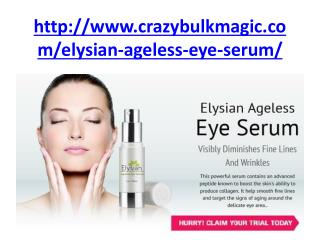 http://www.crazybulkmagic.com/elysian-ageless-eye-serum/