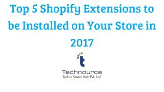 Top 5 Shopify Extensions to be Installed on Your Store in 2017
