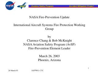 NASA Fire-Prevention Update International Aircraft Systems Fire Protection Working Group by Clarence Chang & Bob McK