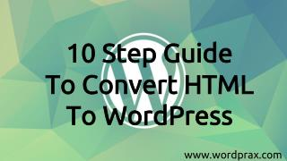 10 Step Guide To Convert HTML To WordPress