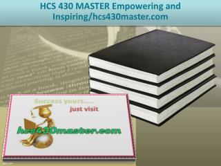 HCS 430 MASTER Empowering and Inspiring/hcs430master.com