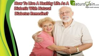 How To Live A Healthy Life As A Diabetic With Natural Diabetes Remedies?