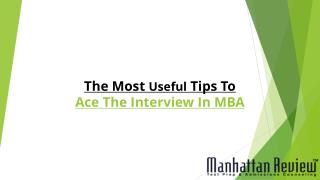 GMAT Presentation1- The Most Useful Tips To Ace The Interview In MBA