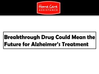 Breakthrough Drug Could Mean the Future for Alzheimer's Treatment