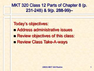 MKT 320 Class 12 Parts of Chapter 8 (p. 231-248) & 9(p. 288-99)–