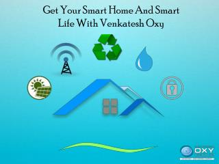 Get Your Smart Home And Smart Life With Venkatesh Oxy