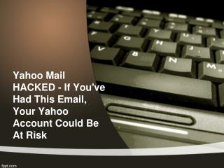 Yahoo Mail HACKED - If You've Had This Email, Your Yahoo Account Could Be At Risk