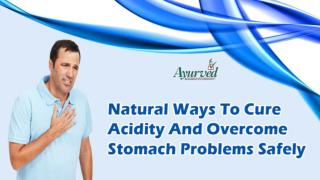 Natural Ways To Cure Acidity And Overcome Stomach Problems Safely