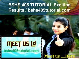 BSHS 405 TUTORIAL Exciting Results / bshs405tutorial.com