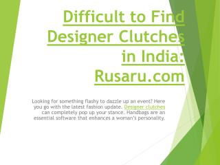 Difficult to Find Designer Clutches in India