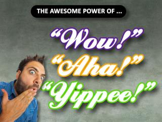 The Awesome Power of Wow, Aha and Yippee