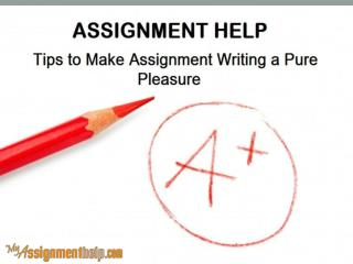 ASSIGNMENT HELP: Tips to Make Assignment Writing a Pure Pleasure