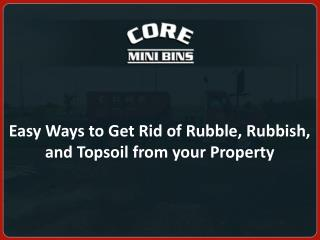 Easy Ways to Get Rid of Rubble, Rubbish, and Topsoil from your Property