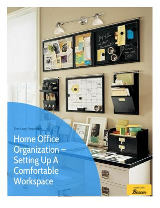 Home Office Organization - Setting Up A Comfortable Workspace | The Lazy Organizer