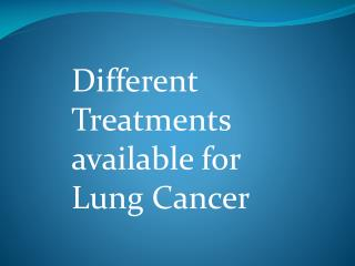 Different Treatments available for Lung Cancer