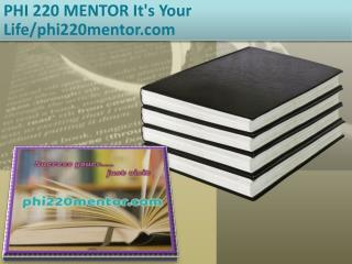 PHI 220 MENTOR It's Your Life/phi220mentor.com