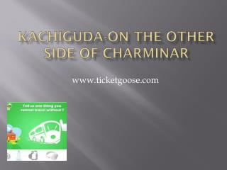 Kachiguda-On the other side of Charminar