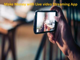 Make Money with Live video Streaming App