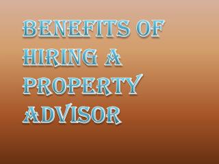 Benefits of Hiring Great and Educated Property Advisors