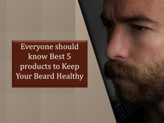 Everyone should know best 5 products to keep your beard healthy