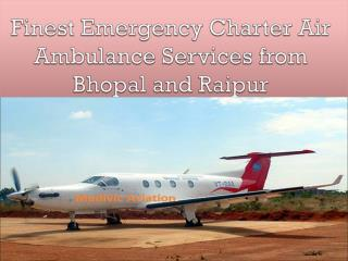 Finest Emergency Charter Air Ambulance Services from Bhopal and Raipur