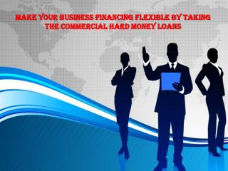 Make Your Business Financing Flexible by Taking the Commercial Hard Money Loans