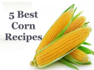 5 Best Corn Recipes