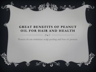 Great benefits of peanut oil for hair and health