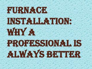 Why Hiring a Professional Furnance Installer is Important?