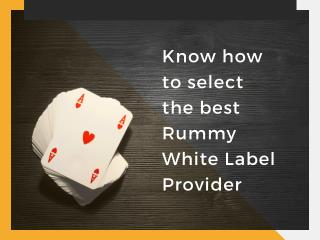 Know how to select the best Rummy White Label Provider