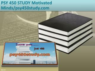 PSY 450 STUDY Motivated Minds/psy450study.com
