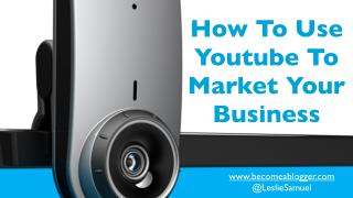 How To Use Youtube To Market Your Business