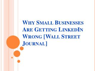Why Small Businesses Are Getting LinkedIn Wrong [Wall Street Journal]