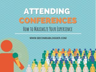 Attending Conferences: How to Maximize Your Experience