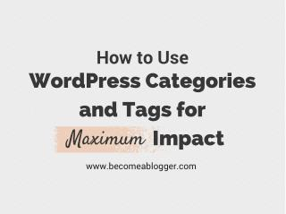 How to Use WordPress Categories and Tags for Maximum Impact