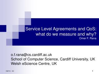 Service Level Agreements and QoS:  what do we measure and why? Omer F. Rana