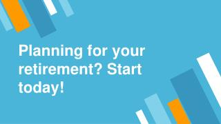 Planning for your retirement? Start today!